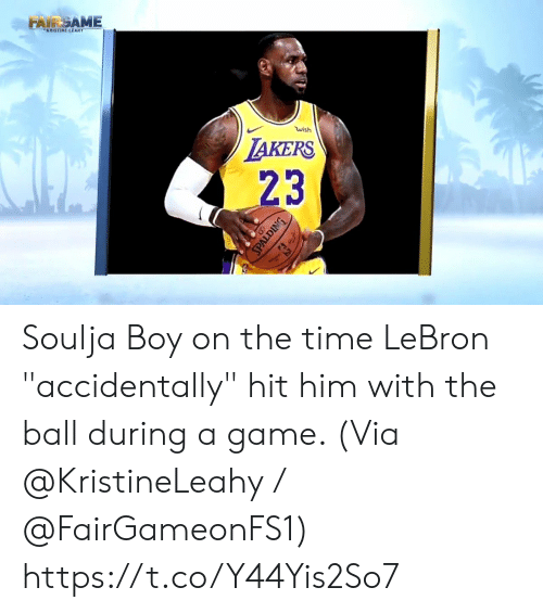 "Memes, Soulja Boy, and Game: FAKRİSTİNEİAME  wish  AKERS  23 Soulja Boy on the time LeBron ""accidentally"" hit him with the ball during a game.   (Via @KristineLeahy / @FairGameonFS1)    https://t.co/Y44Yis2So7"
