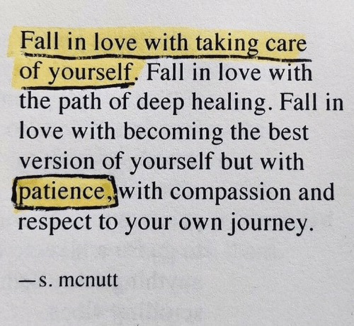 The Path: Fall in love with taking care  of yourself. Fall in love with  the path of deep healing. Fall in  love with becoming the best  version of yourself but with  patience with compassion and  respect to your own journey  一s. mcnutt