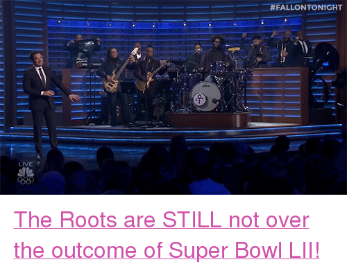 """the roots:  # FALLON TONIGHT  LIVE <p><a href=""""https://www.youtube.com/watch?v=5KaAubVP0os"""" target=""""_blank"""">The Roots are STILL not over the outcome of Super Bowl LII!</a></p>"""