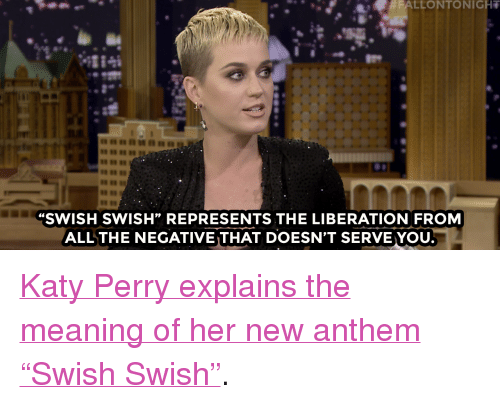"Katy Perry, Target, and youtube.com: FALLONTONIGHT  8889  SWISH SWISH"" REPRESENTS THE LIBERATION FROM  ALLTHE NEGATIVE THAT DOESN'T SERVE YOU <p><a href=""https://www.youtube.com/watch?v=QWJ-gJu0yzQ&amp;list=UU8-Th83bH_thdKZDJCrn88g&amp;index=4"" target=""_blank"">Katy Perry explains the meaning of her new anthem &ldquo;Swish Swish&rdquo;</a>.<br/></p>"
