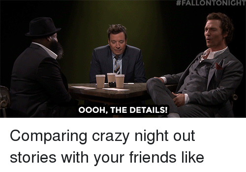 Crazy, Friends, and Target:  #FALLONTONIGHT  OOOH, THE DETAILS! Comparing crazy night out stories with your friends like
