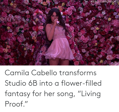 "proof: Camila Cabello transforms Studio 6B into a flower-filled fantasy for her song, ""Living Proof."""