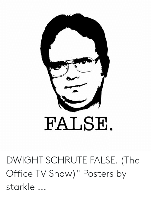 "The Office, Dwight Schrute, and Office: FALSE DWIGHT SCHRUTE FALSE. (The Office TV Show)"" Posters by starkle ..."