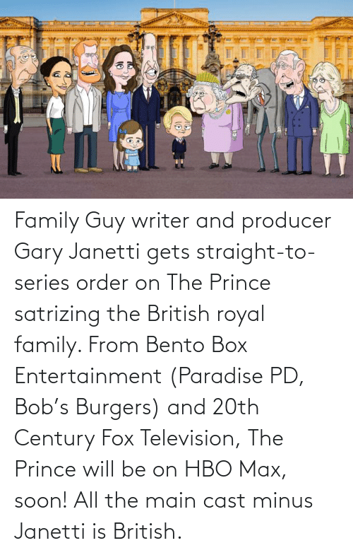 Royal family: Family Guy writer and producer Gary Janetti gets straight-to-series order on The Prince satrizing the British royal family. From Bento Box Entertainment (Paradise PD, Bob's Burgers) and 20th Century Fox Television, The Prince will be on HBO Max, soon! All the main cast minus Janetti is British.