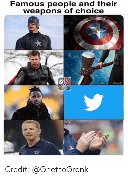Nfl, Weapons, and Famous: Famous people and their  weapons of choice  @GhettoGronk Credit: @GhettoGronk