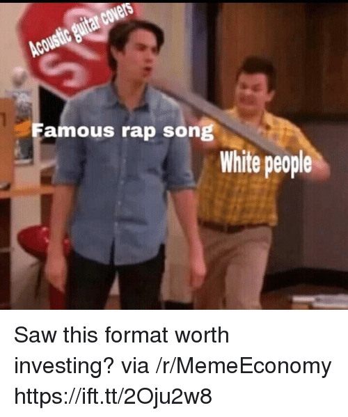 Rap, Saw, and White People: Famous rap son  White people Saw this format worth investing? via /r/MemeEconomy https://ift.tt/2Oju2w8