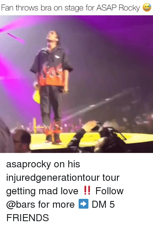 Friends, Love, and Memes: Fan throws bra on stage for ASAP Rocky asaprocky on his injuredgenerationtour tour getting mad love ‼️ Follow @bars for more ➡️ DM 5 FRIENDS