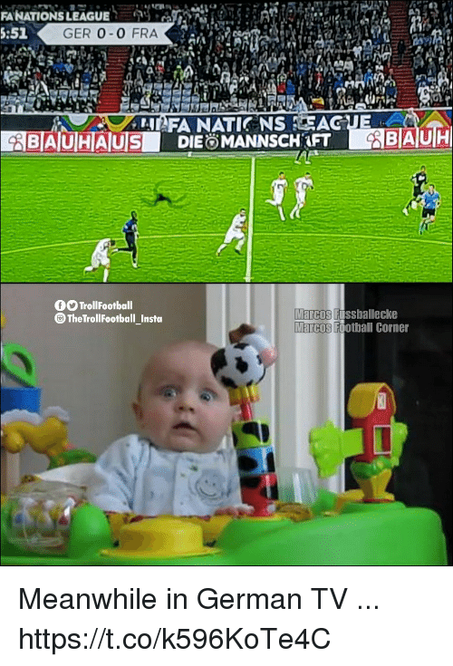 Football, Memes, and 🤖: FANATIONS LEAGUE  5:51  GER 0-0 FRA  BAUH  fOTrollFootball  Marcos Fusshal  Marcos Football Corner  TheTrollFootball_Insta  ecke Meanwhile in German TV ... https://t.co/k596KoTe4C