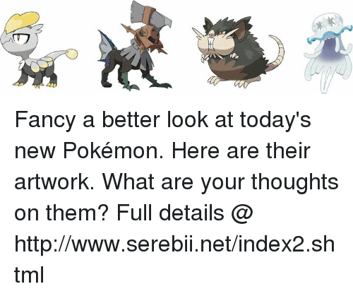 Better Look: Fancy a better look at today's new Pokémon. Here are their artwork. What are your thoughts on them? Full details @ http://www.serebii.net/index2.shtml