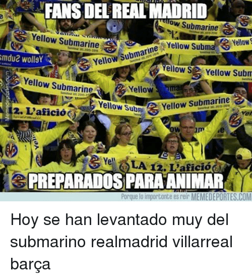 yellow submarine: FANS DEL REALMADRID  ow Submarine  Yellow Submarine  Yellow Subma SYellow  Yellow submarine  Smdua wollsY  ellow S  Yellow Subm  Yellow Submarine  Yellow Alma  Yellow Subh A Yellow submarine  2. L'aficioK  Yell  LA  FREPARADOS PARAANIMAR  Porque lo importonte esreir MEDEPORTES.COM Hoy se han levantado muy del submarino realmadrid villarreal barça