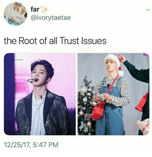 Issues, All, and Trust: far  aivorytaetae  the Root of all Trust Issues  12/25/17, 5:47 PM