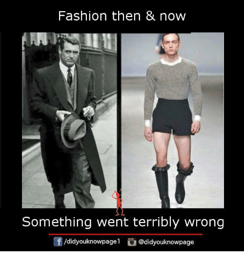 Terribler: Fashion then & now  Something went terribly wrong  /didyouknowpage  @didyouknowpage