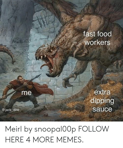 dipping: fast food  workers  me  extra  dipping  sauce  @jack dire Meirl by snoopal00p FOLLOW HERE 4 MORE MEMES.