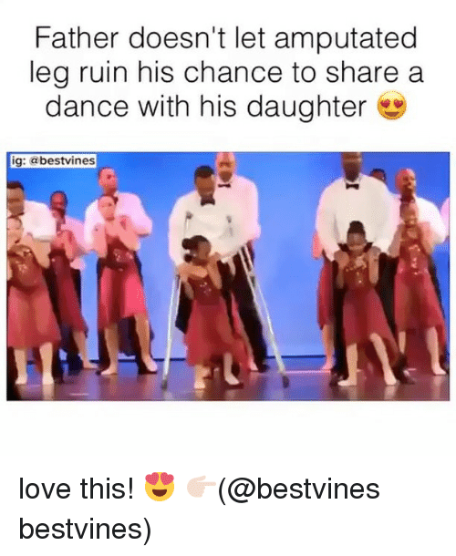 Ruinning: Father doesn't let amputated  leg ruin his chance to share a  dance with his daughter  ig: @bestvines love this! 😍 👉🏻(@bestvines bestvines)