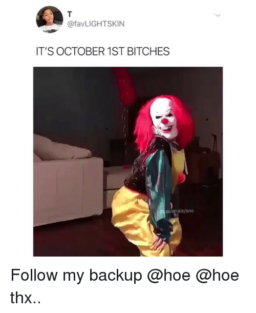 Hoe, Memes, and 🤖: @favLIGHTSKIN  IT'S OCTOBER 1ST BITCHES Follow my backup @hoe @hoe thx..