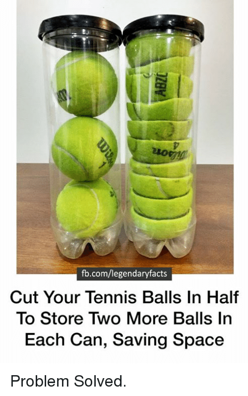 tenny: fb.com/legendaryfacts  Cut Your Tennis Balls In Half  To Store Two More Balls In  Each can, saving space Problem Solved.