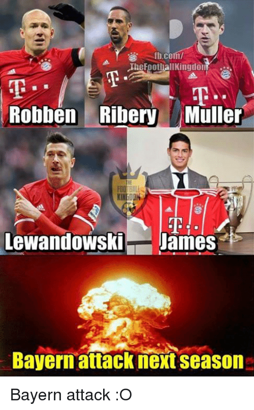 Memes, fb.com, and Bayern: fb.com/  TheFoothallKingdo  Robben Ribery Muller  Lewandowski- James  Bayern attack next season Bayern attack :O
