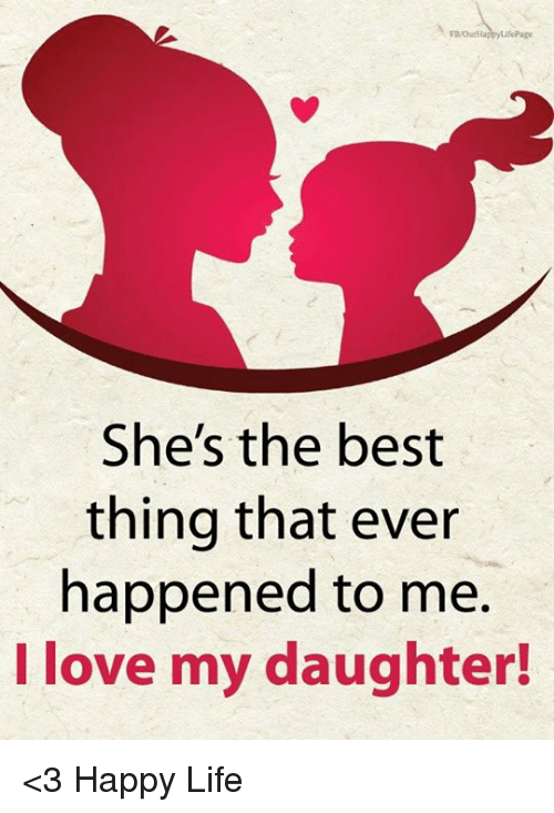 Life, Love, and Best: FB/Our  She's the best  thing that ever  happened to me.  I love my daughter! <3 Happy Life