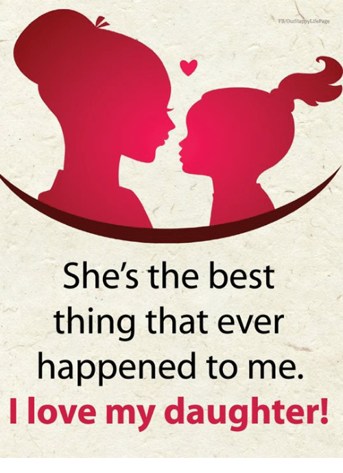 Love, Memes, and Best: FB/OurRa  She's the best  thing that ever  happened to me.  I love my daughter!