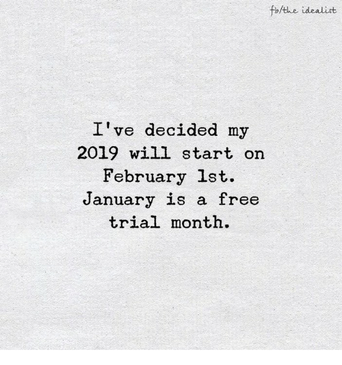 Free, Will, and February: fbthe idealist  I've decided my  2019 will start on  February lst.  January is a free  trial month.