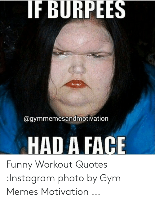 Fburpees Had A Face Funny Workout Quotes Instagram Photo By