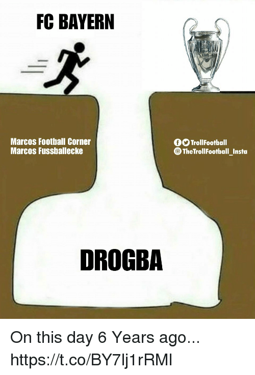 Football, Memes, and Bayern: FC BAYERN  Marcos Football Corner  Marcos Fussballecke  0O TrollFootball  TheTrollFootball_Insta  DROGBA On this day 6 Years ago... https://t.co/BY7lj1rRMl