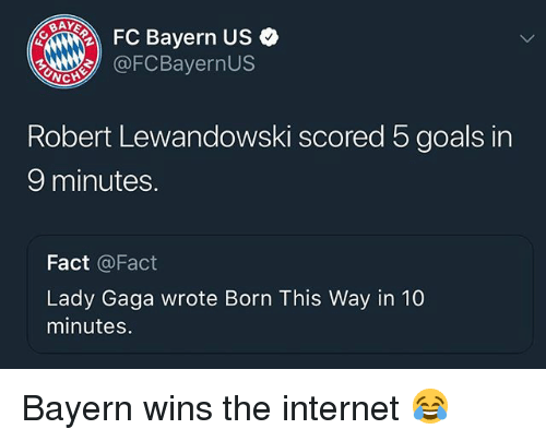 fc bayern: FC Bayern US  OFCBayernUs  Robert Lewandowski scored 5 goals in  9 minutes.  Fact @Fact  Lady Gaga wrote Born This Way in 10  minutes. Bayern wins the internet 😂