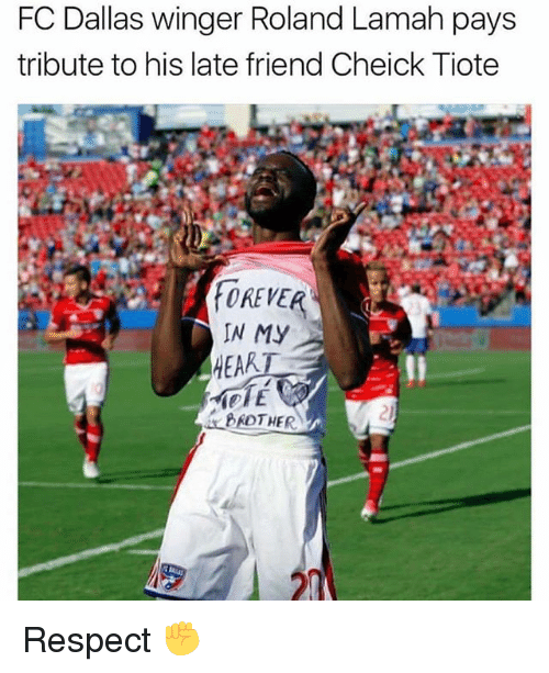 winger: FC Dallas winger Roland Lamah pays  tribute to his late friend Cheick Tiote  OREVER  IN My Respect ✊️