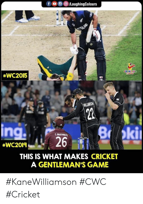 Cricket: fDC  LaughingColours  GTEALAND  #WC2015  LAUGHING  Cileus  WILLIMSON  22  ing  B oki  C BRATHWAITE  26  #WC2019  THIS IS WHAT MAKES CRICKET  A GENTLEMAN'S GAME #KaneWilliamson #CWC #Cricket