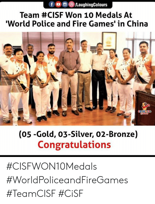 Fire, Police, and China: fDC  /LaughingColours  Team #CISF Won 10 Medals At  'World Police and Fire Games' in China  LAUGHING  (05-Gold, 03-Silver, 02-Bronze)  Congratulations #CISFWON10Medals #WorldPoliceandFireGames #TeamCISF #CiSF