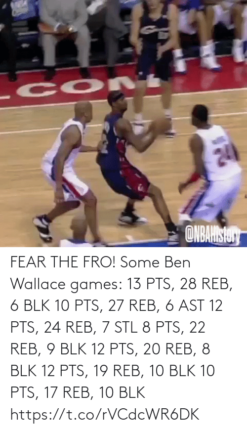 Fear: FEAR THE FRO!   Some Ben Wallace games: 13 PTS, 28 REB, 6 BLK 10 PTS, 27 REB, 6 AST 12 PTS, 24 REB, 7 STL 8 PTS, 22 REB, 9 BLK 12 PTS, 20 REB, 8 BLK 12 PTS, 19 REB, 10 BLK 10 PTS, 17 REB, 10 BLK https://t.co/rVCdcWR6DK
