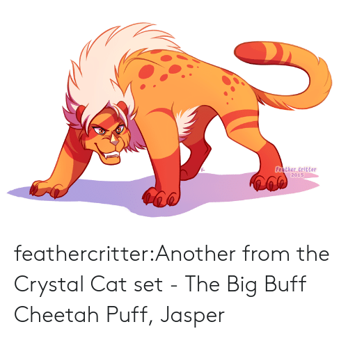 Cheetah: Feather Critter  2015 feathercritter:Another from the Crystal Cat set - The Big Buff Cheetah Puff, Jasper