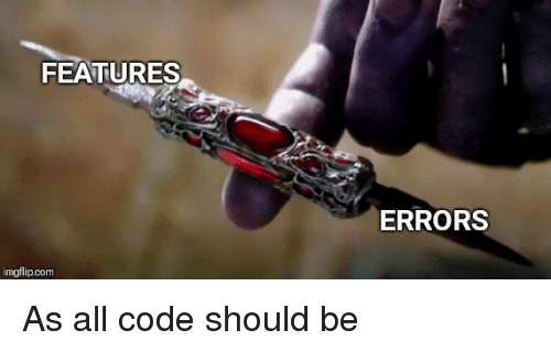 Com, Code, and All: FEATURES  ERRORS  imgflip.com As all code should be