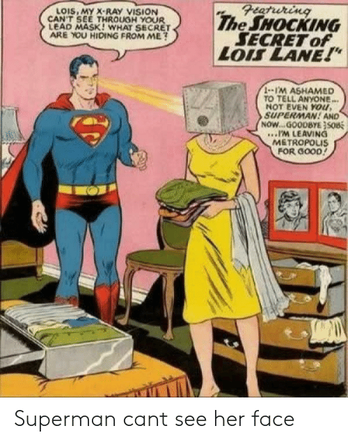 """Superman, Vision, and Good: Featuring  The SHOCKING  SECRET of  LOIS LANE!""""  LOIS, MY X-RAY VISION  CAN'T SEE THROUGH YOUR  LEAD MASK! WHAT SECRET  ARE YOU HIDING FROM ME?  1-1'M ASHAMED  TO TELL ANYONE...  NOT EVEN YOu,  SUPERMAN! AND  NOW...GOODBYE}SOB  .IM LEAVING  METROPOLIS  FOR GOOD! Superman cant see her face"""