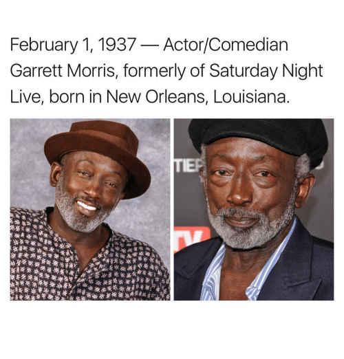 Memes, Saturday Night Live, and Louisiana: February 1, 1937 Actor/Comedian  Garrett Morris, formerly of Saturday Night  Live, born in New Orleans, Louisiana