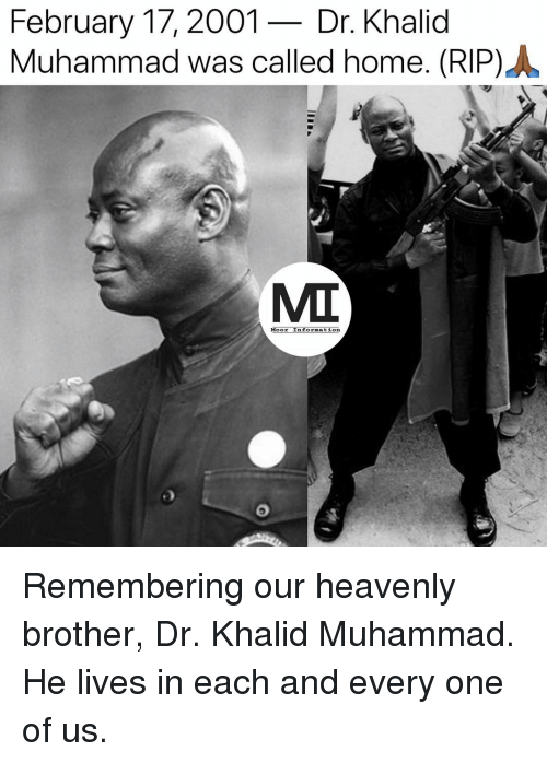 Memes, Home, and Information: February 17,2001- Dr. Khalid  Muhammad was called home. (RIP) .  MIT  Moor Information Remembering our heavenly brother, Dr. Khalid Muhammad. He lives in each and every one of us.