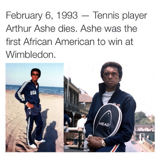 tenny: February 6, 1993 Tennis player  Arthur Ashe dies. Ashe was the  first African American to win at  Wimbledon  USI  HEAD
