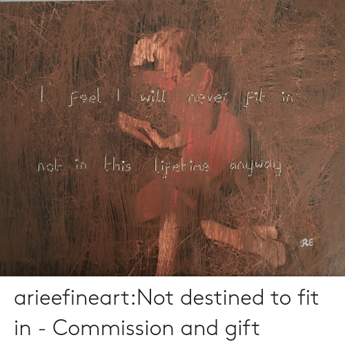 wil: Feel wil  will  MEver  nel in this lipet ine  RE arieefineart:Not destined to fit in - Commission and gift