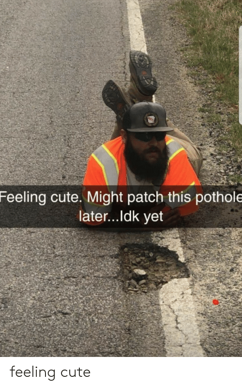 Ldk: Feeling cute. Might patch this pothole  later...ldk yet feeling cute