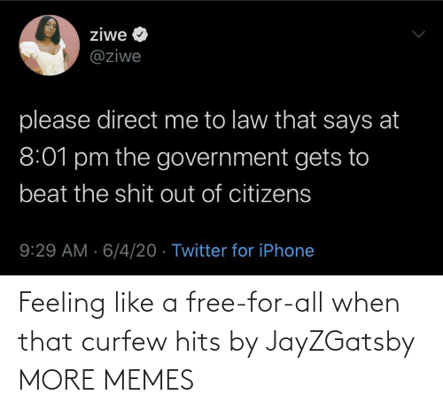 feeling: Feeling like a free-for-all when that curfew hits by JayZGatsby MORE MEMES