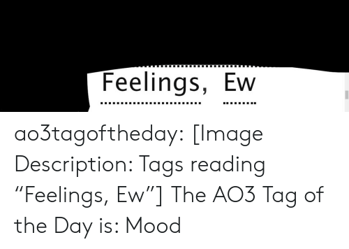 "tags: Feelings, Ew ao3tagoftheday:  [Image Description: Tags reading ""Feelings, Ew""]  The AO3 Tag of the Day is: Mood"