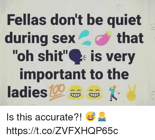 "Shit, Quiet, and This: Fellas don't be quiet  during sexthat  ""oh shit"" is very  important to the  ladies0 Is this accurate?! 😅🤷‍♂️ https://t.co/ZVFXHQP65c"