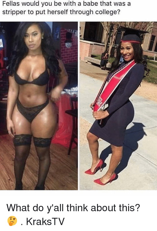 stripper: Fellas would you be with a babe that was a  stripper to put herself through college? What do y'all think about this? 🤔 . KraksTV