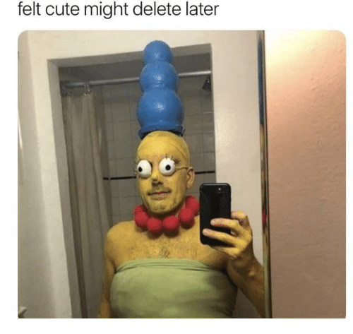 Cute, Delete, and Might: felt cute might delete later