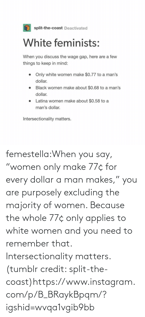 "White: femestella:When you say, ""women only make 77¢ for every dollar a man makes,"" you are purposely excluding the majority of women. Because the whole 77¢ only applies to white women and you need to remember that. Intersectionality matters. (tumblr credit: split-the-coast)https://www.instagram.com/p/B_BRaykBpqm/?igshid=wvqa1vgib9bb"
