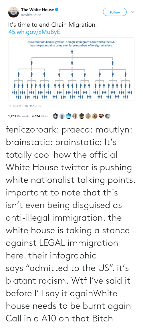 "Anti: feniczoroark:  praeca:  mautlyn:  brainstatic:  brainstatic: It's totally cool how the official White House twitter is pushing white nationalist talking points.  important to note that this isn't even being disguised as anti-illegal immigration. the white house is taking a stance against LEGAL immigration here. their infographic says ""admitted to the US"". it's blatant racism.    Wtf   I've said it before I'll say it againWhite house needs to be burnt again   Call in a A10 on that Bitch"