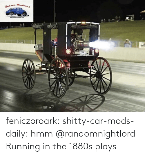 mods: feniczoroark:  shitty-car-mods-daily:  hmm   @randomnightlord    Running in the 1880s plays