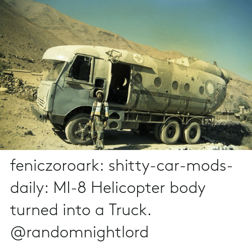 mods: feniczoroark:  shitty-car-mods-daily:  MI-8 Helicopter body turned into a Truck.   @randomnightlord