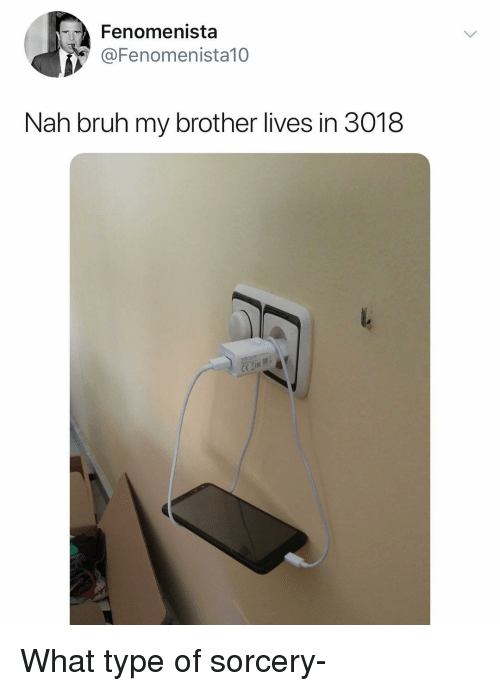 Bruh, Dank Memes, and Brother: Fenomenista  @Fenomenista10  Nah bruh my brother lives in 3018  it What type of sorcery-