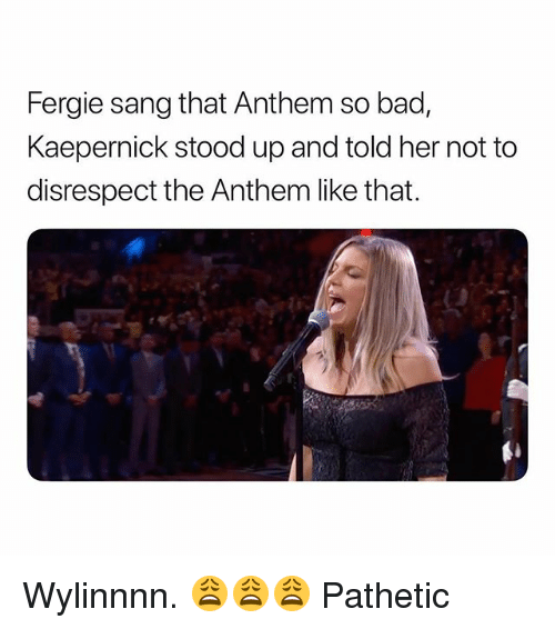 Bad, Fergie, and Sang: Fergie sang that Anthem so bad,  Kaepernick stood up and told her not to  disrespect the Anthem like that. Wylinnnn. 😩😩😩 Pathetic